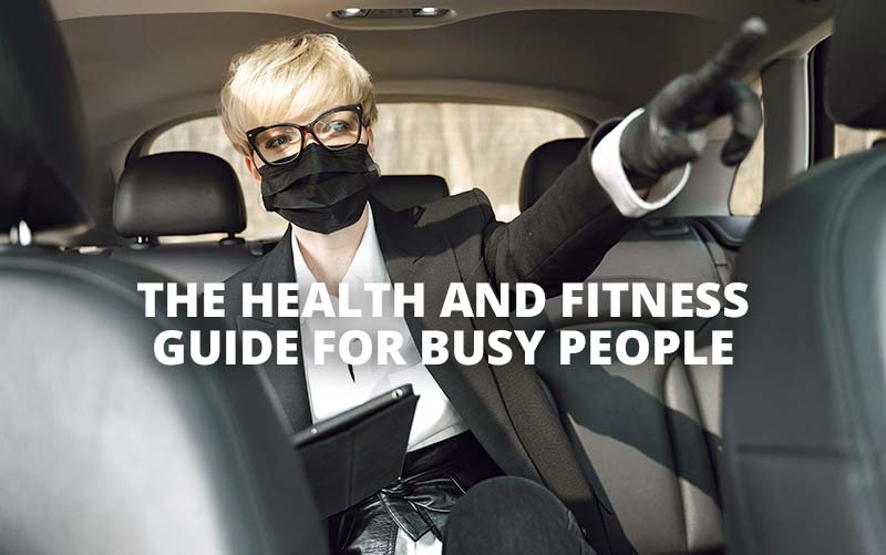The Health and Fitness Guide for Busy People